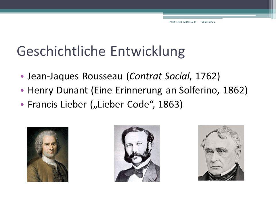 Geschichtliche Entwicklung SoSe 2012Prof. Nele Matz-Lück Jean-Jaques Rousseau (Contrat Social, 1762) Henry Dunant (Eine Erinnerung an Solferino, 1862)