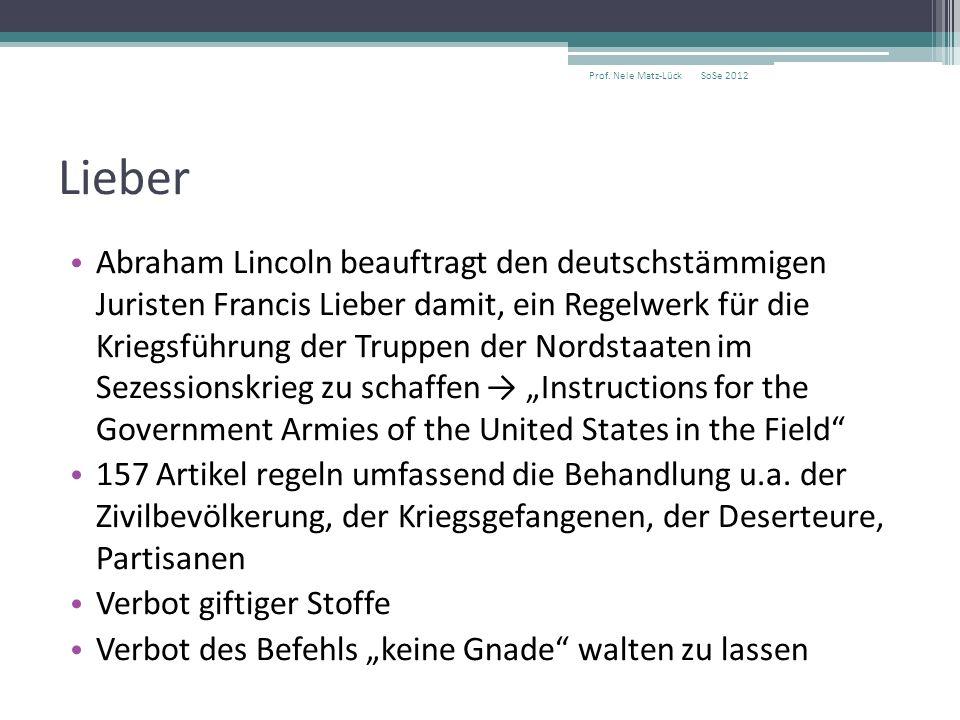 Lieber Abraham Lincoln beauftragt den deutschstämmigen Juristen Francis Lieber damit, ein Regelwerk für die Kriegsführung der Truppen der Nordstaaten