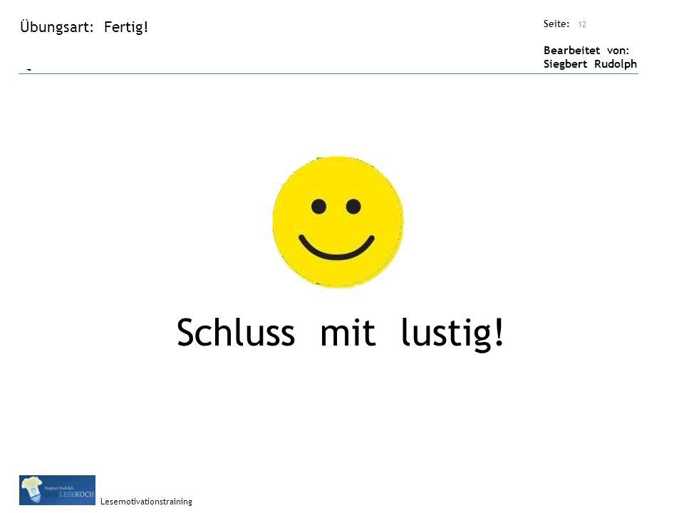 Übungsart: Titel: Quelle: Seite: Bearbeitet von: Siegbert Rudolph Lesemotivationstraining 12 Titel: Quelle: Fertig.