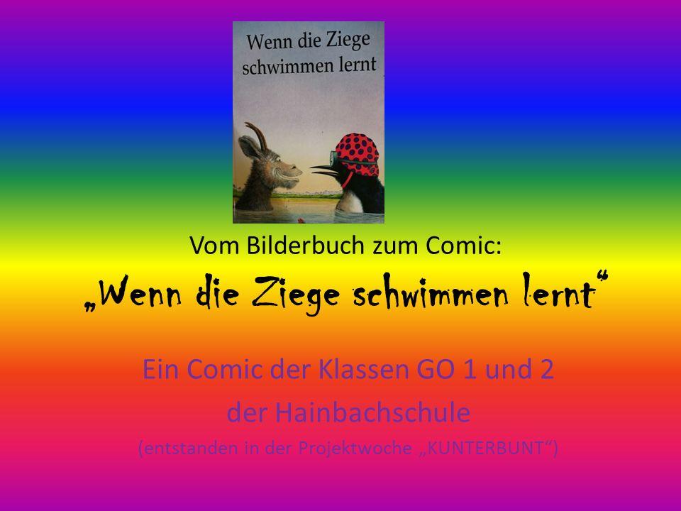 """Vom Bilderbuch zum Comic: """"Wenn die Ziege schwimmen lernt Ein Comic der Klassen GO 1 und 2 der Hainbachschule (entstanden in der Projektwoche """"KUNTERBUNT )"""