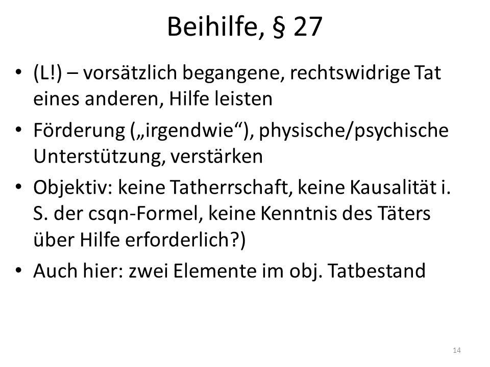 """Beihilfe, § 27 (L!) – vorsätzlich begangene, rechtswidrige Tat eines anderen, Hilfe leisten Förderung (""""irgendwie""""), physische/psychische Unterstützun"""
