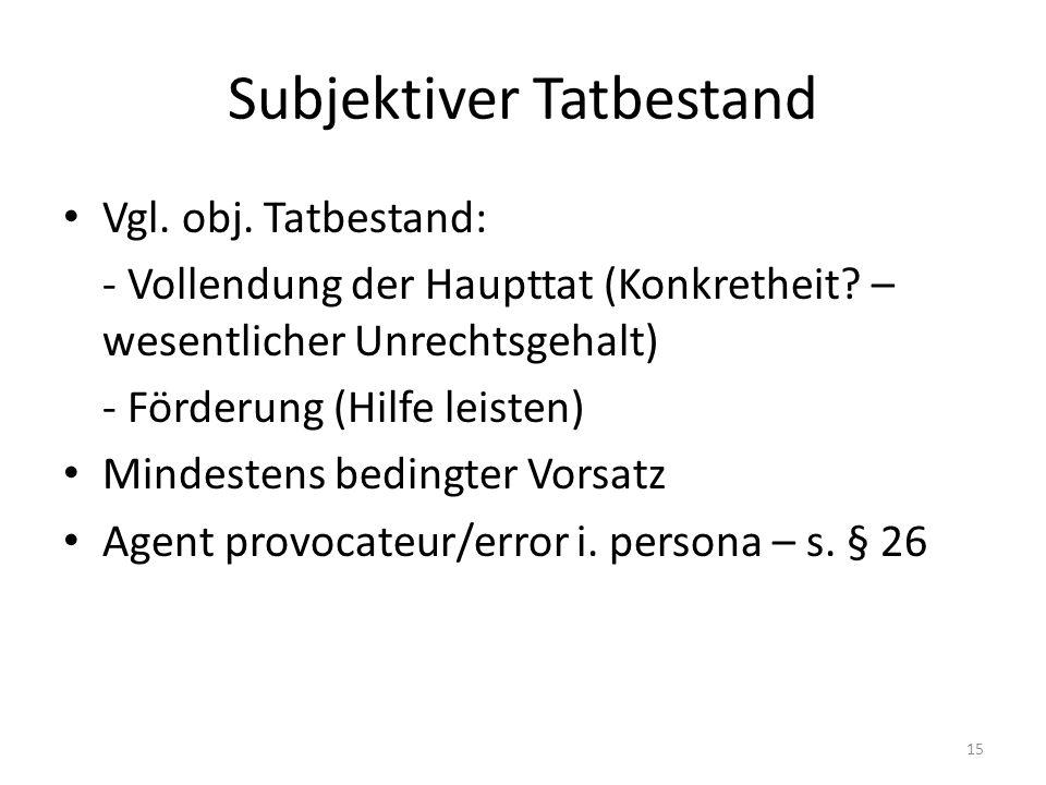 Subjektiver Tatbestand Vgl. obj. Tatbestand: - Vollendung der Haupttat (Konkretheit? – wesentlicher Unrechtsgehalt) - Förderung (Hilfe leisten) Mindes