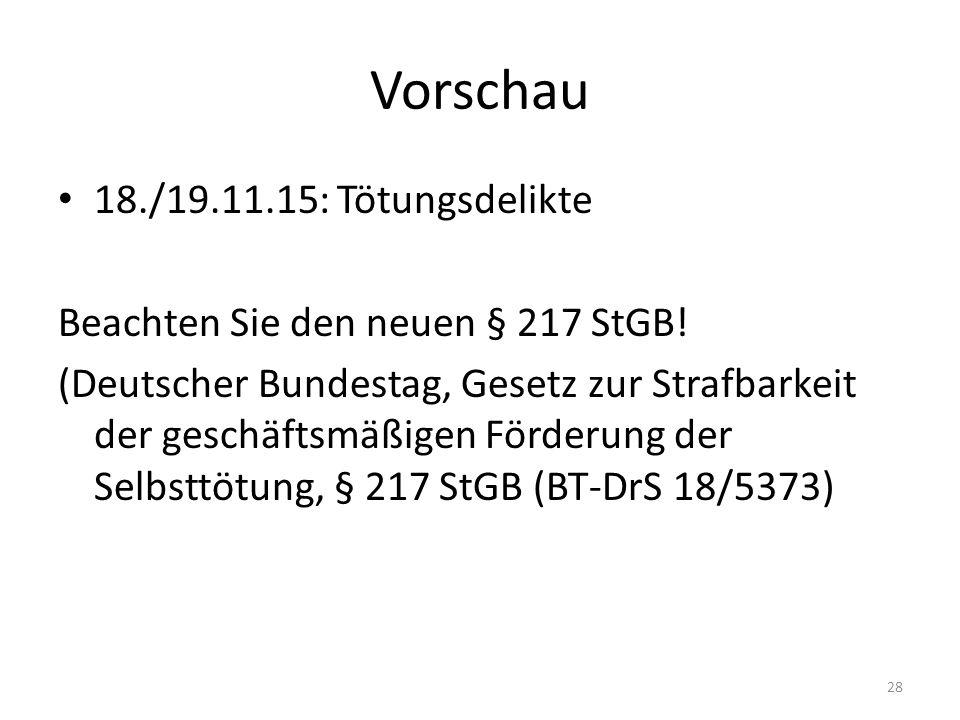 Vorschau 18./19.11.15: Tötungsdelikte Beachten Sie den neuen § 217 StGB! (Deutscher Bundestag, Gesetz zur Strafbarkeit der geschäftsmäßigen Förderung