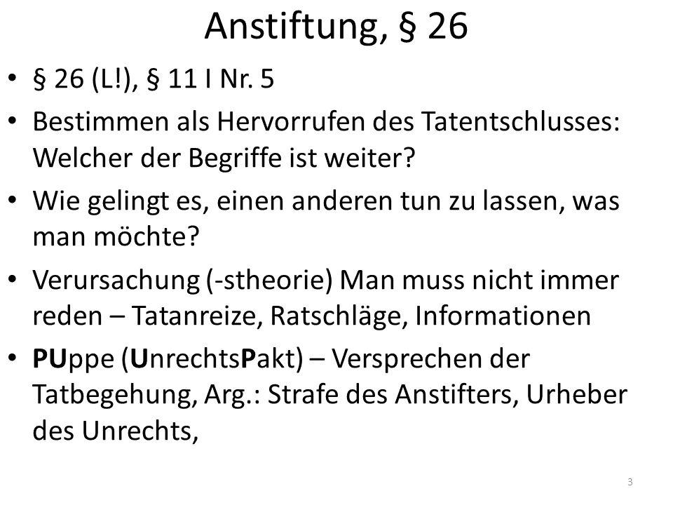 Anstiftung, § 26 § 26 (L!), § 11 I Nr. 5 Bestimmen als Hervorrufen des Tatentschlusses: Welcher der Begriffe ist weiter? Wie gelingt es, einen anderen