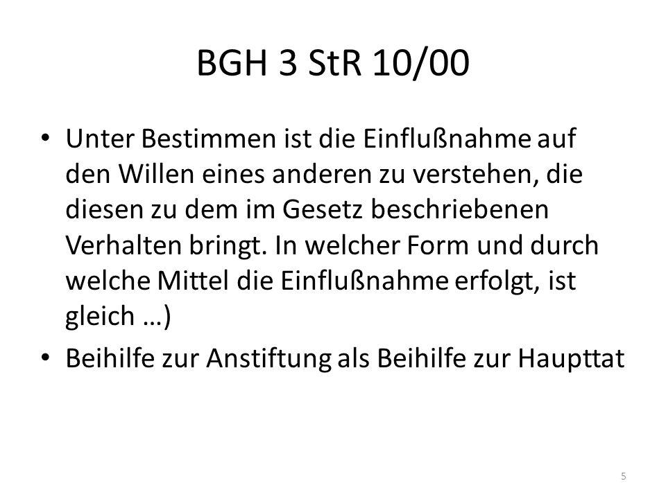 BGH 3 StR 10/00 Unter Bestimmen ist die Einflußnahme auf den Willen eines anderen zu verstehen, die diesen zu dem im Gesetz beschriebenen Verhalten br