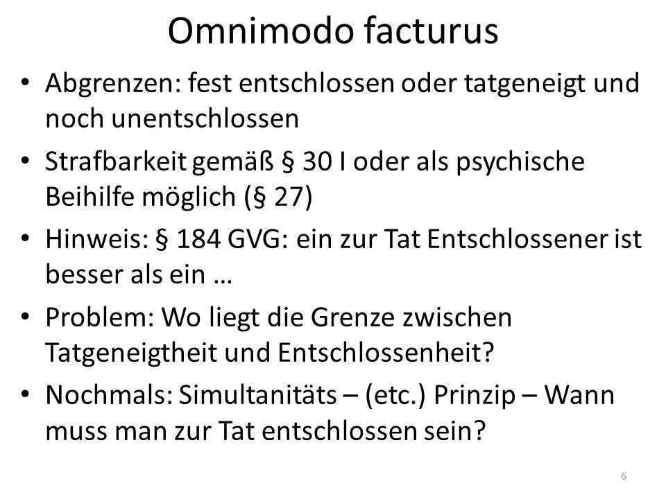 Omnimodo facturus Abgrenzen: fest entschlossen oder tatgeneigt und noch unentschlossen Strafbarkeit gemäß § 30 I oder als psychische Beihilfe möglich
