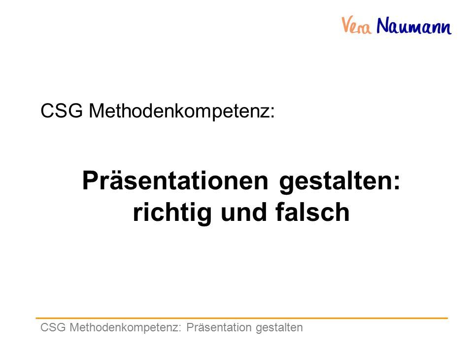 CSG Methodenkompetenz: Präsentation gestalten CSG Methodenkompetenz: Präsentationen gestalten: richtig und falsch