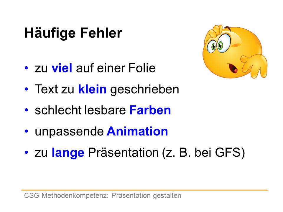 Häufige Fehler zu viel auf einer Folie Text zu klein geschrieben schlecht lesbare Farben unpassende Animation zu lange Präsentation (z.
