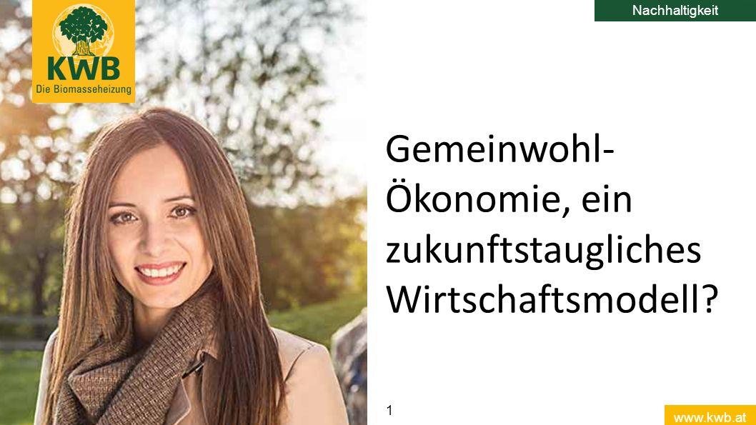 www.kwb.at 1 Gemeinwohl- Ökonomie, ein zukunftstaugliches Wirtschaftsmodell Nachhaltigkeit