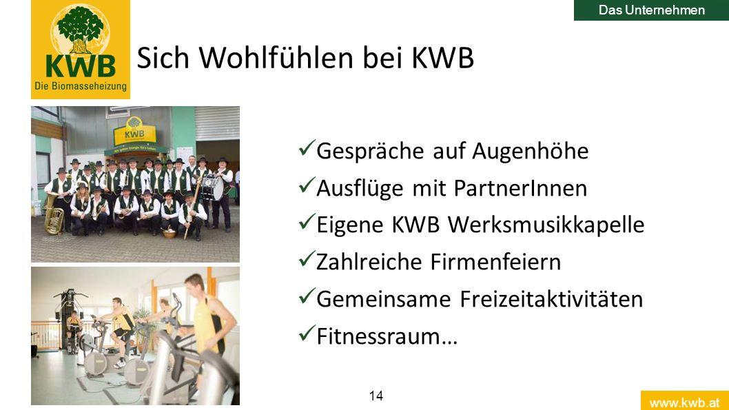 www.kwb.at 14 Sich Wohlfühlen bei KWB Das Unternehmen Gespräche auf Augenhöhe Ausflüge mit PartnerInnen Eigene KWB Werksmusikkapelle Zahlreiche Firmen