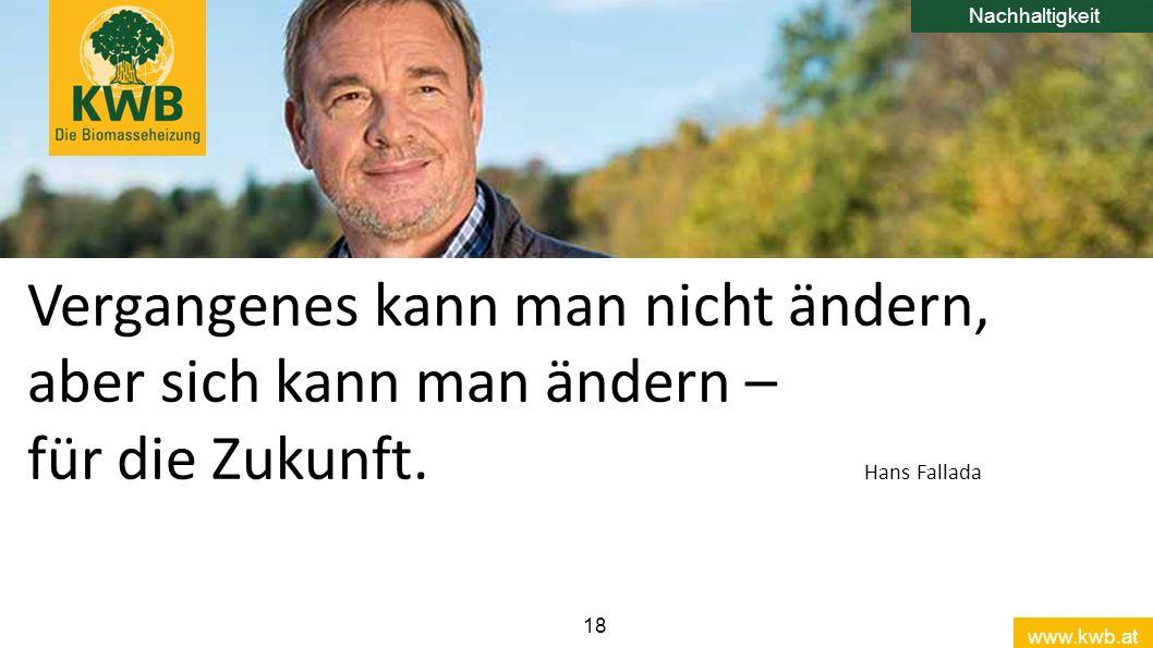 www.kwb.at 18 TECHNIK & PLANUNG Vergangenes kann man nicht ändern, aber sich kann man ändern – für die Zukunft. Hans Fallada Nachhaltigkeit
