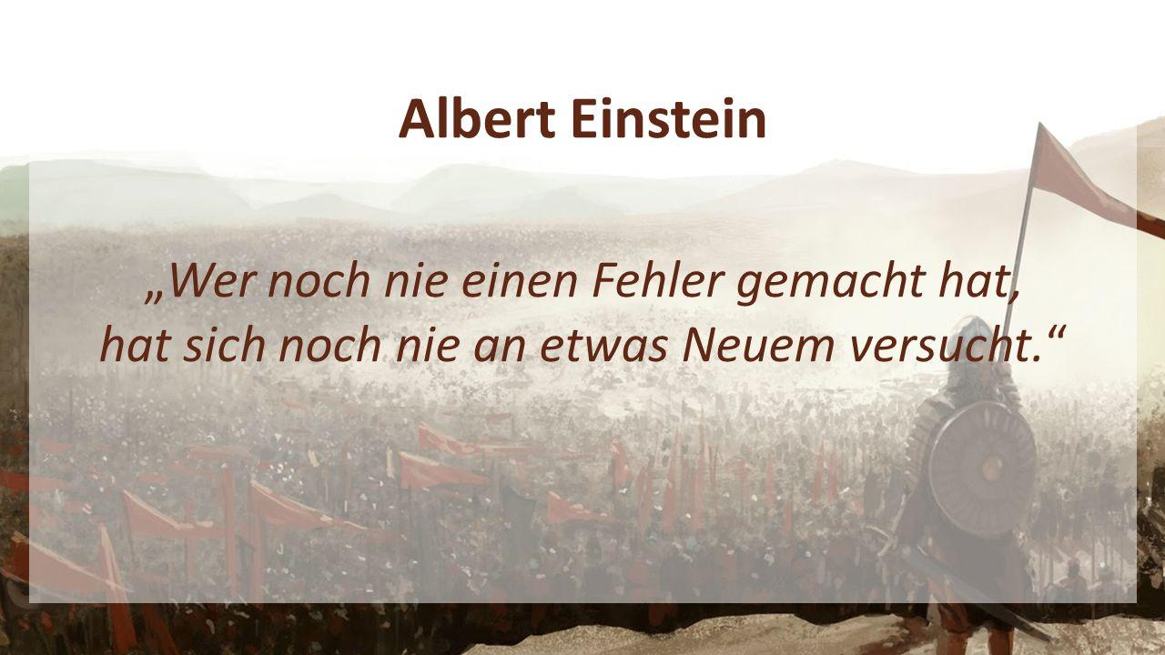 """Albert Einstein """"Wer noch nie einen Fehler gemacht hat, hat sich noch nie an etwas Neuem versucht."""