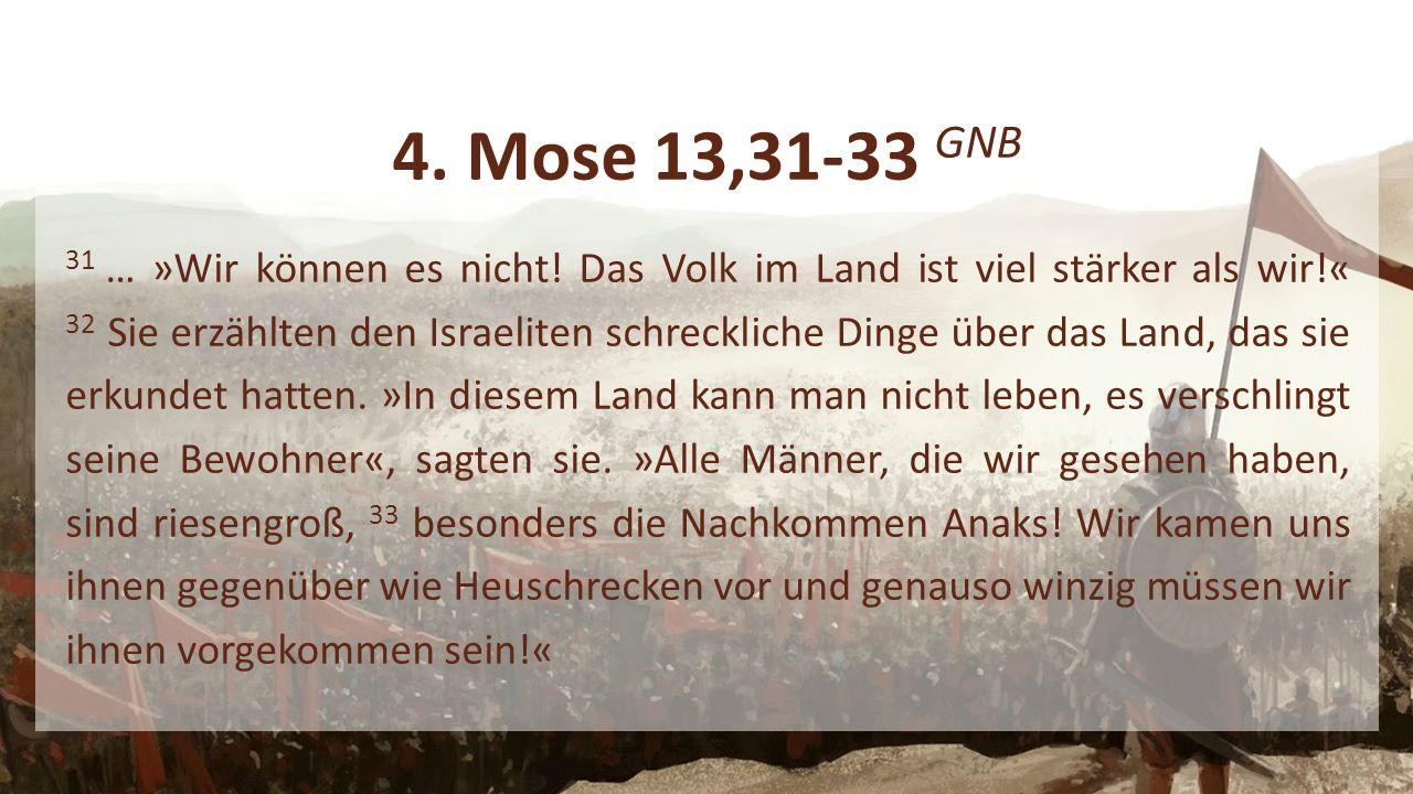 4. Mose 13,31-33 GNB 31 … »Wir können es nicht.