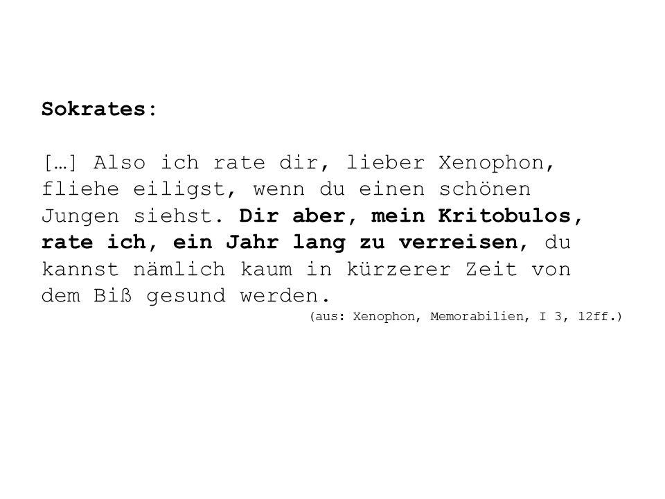 Sokrates: […] Also ich rate dir, lieber Xenophon, fliehe eiligst, wenn du einen schönen Jungen siehst.