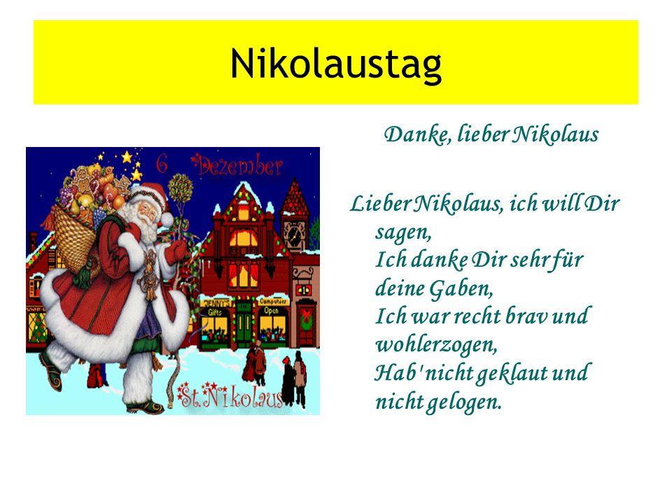 Nikolaustag Danke, lieber Nikolaus Lieber Nikolaus, ich will Dir sagen, Ich danke Dir sehr für deine Gaben, Ich war recht brav und wohlerzogen, Hab' n