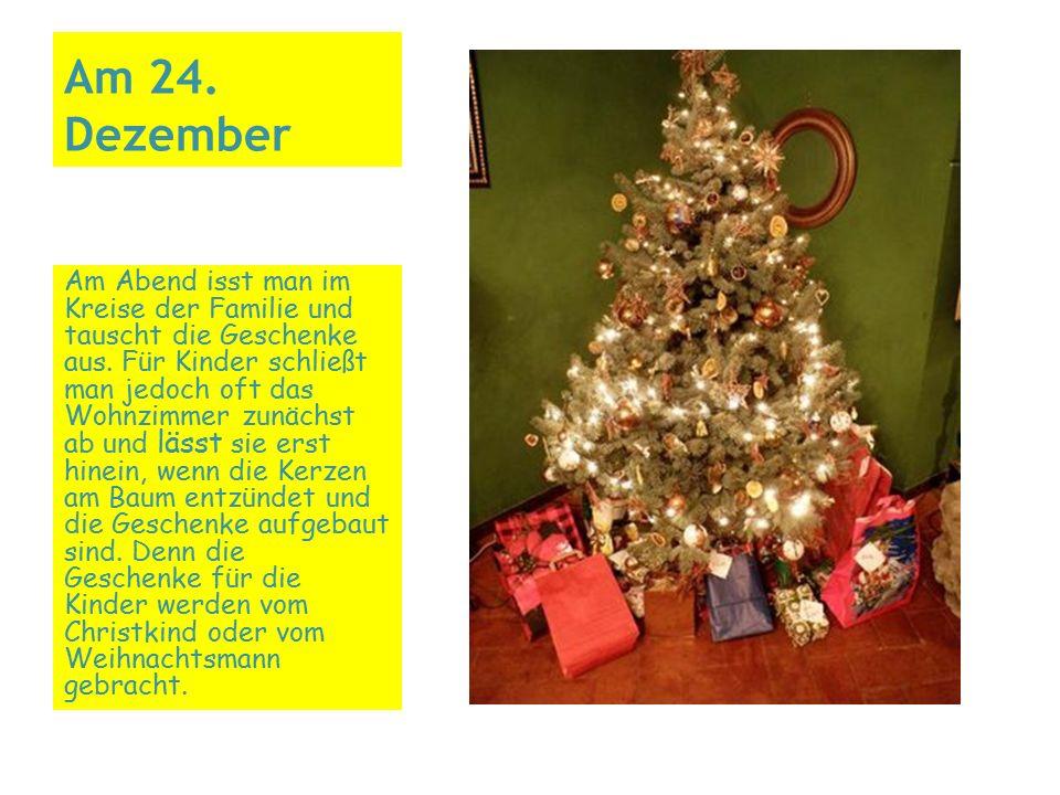 Am 24. Dezember Am Abend isst man im Kreise der Familie und tauscht die Geschenke aus. Für Kinder schließt man jedoch oft das Wohnzimmer zunächst ab u
