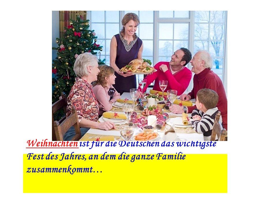 Weihnachten ist für die Deutschen das wichtigste Fest des Jahres, an dem die ganze Familie zusammenkommt…