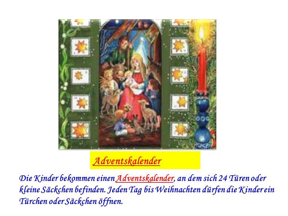 Adventskalender Die Kinder bekommen einen Adventskalender, an dem sich 24 Türen oder kleine Säckchen befinden. Jeden Tag bis Weihnachten dürfen die Ki