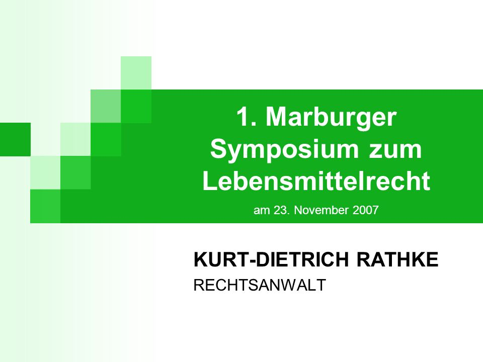 1. Marburger Symposium zum Lebensmittelrecht am 23. November 2007 KURT-DIETRICH RATHKE RECHTSANWALT