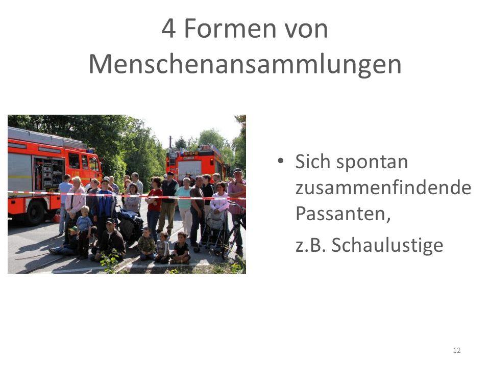 4 Formen von Menschenansammlungen Sich spontan zusammenfindende Passanten, z.B. Schaulustige 12