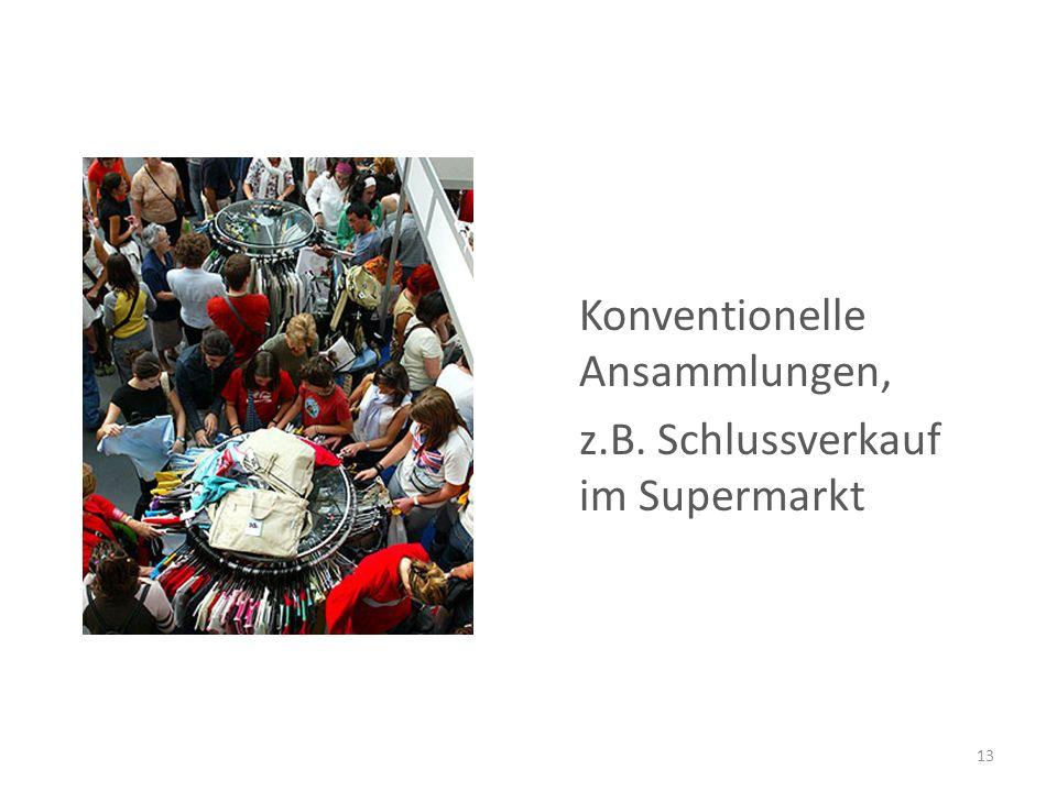 Konventionelle Ansammlungen, z.B. Schlussverkauf im Supermarkt 13