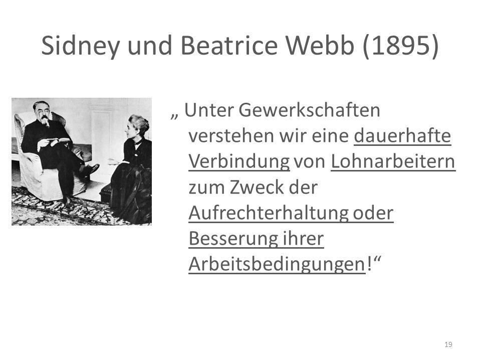 """Sidney und Beatrice Webb (1895) """" Unter Gewerkschaften verstehen wir eine dauerhafte Verbindung von Lohnarbeitern zum Zweck der Aufrechterhaltung oder Besserung ihrer Arbeitsbedingungen! 19"""