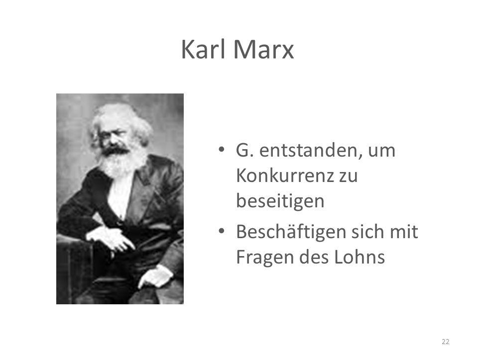 Karl Marx G. entstanden, um Konkurrenz zu beseitigen Beschäftigen sich mit Fragen des Lohns 22