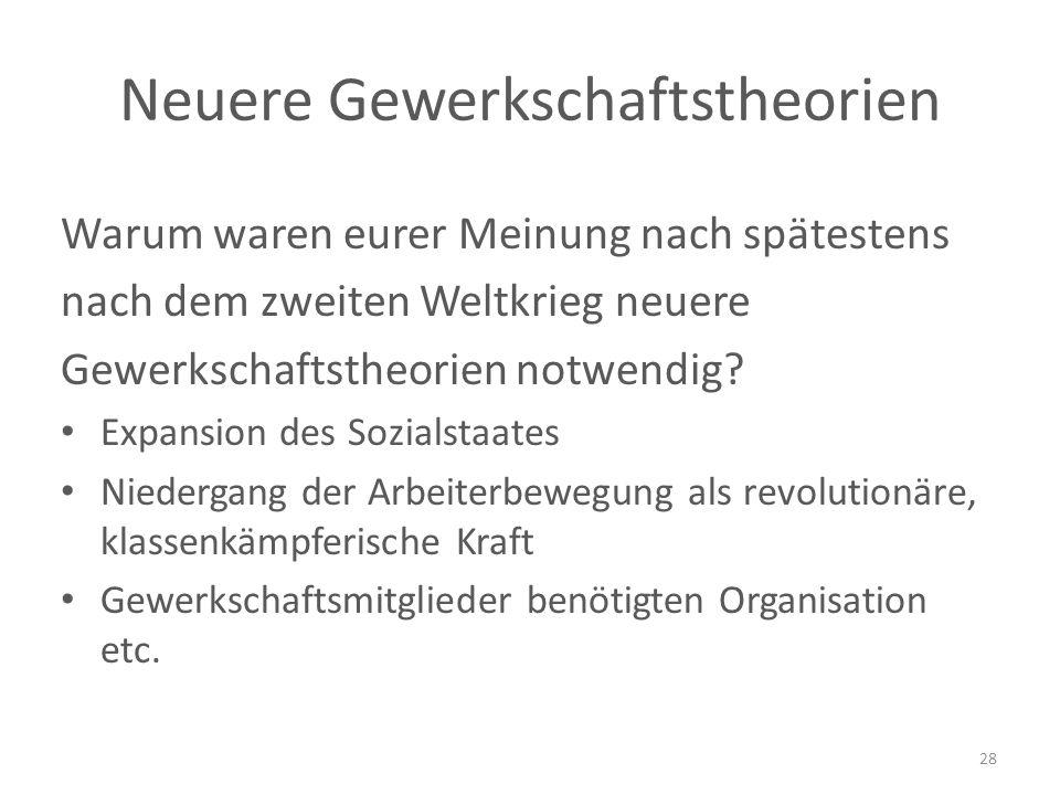 Neuere Gewerkschaftstheorien Warum waren eurer Meinung nach spätestens nach dem zweiten Weltkrieg neuere Gewerkschaftstheorien notwendig.