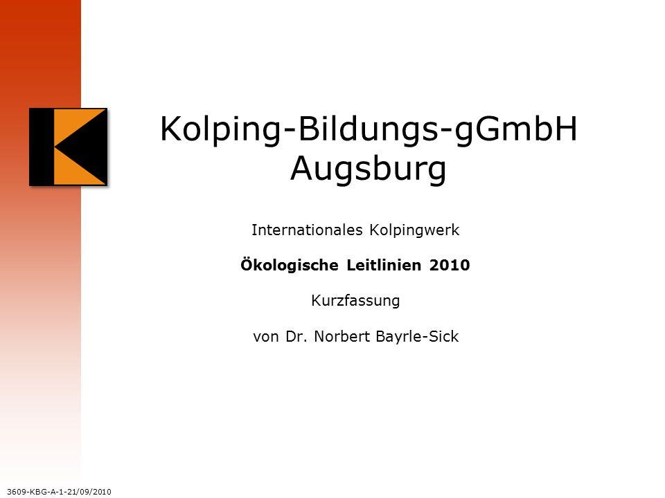 3609-KBG-A-1-21/09/2010 Kolping-Bildungs-gGmbH Augsburg Internationales Kolpingwerk Ökologische Leitlinien 2010 Kurzfassung von Dr.