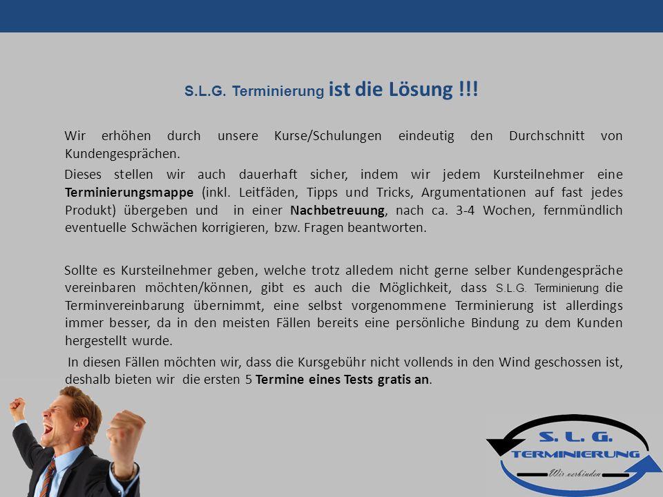 S.L.G. Terminierung ist die Lösung !!.