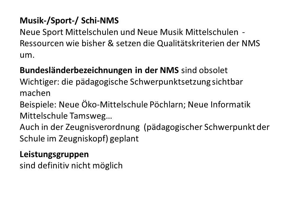 Musik-/Sport-/ Schi-NMS Neue Sport Mittelschulen und Neue Musik Mittelschulen - Ressourcen wie bisher & setzen die Qualitätskriterien der NMS um.