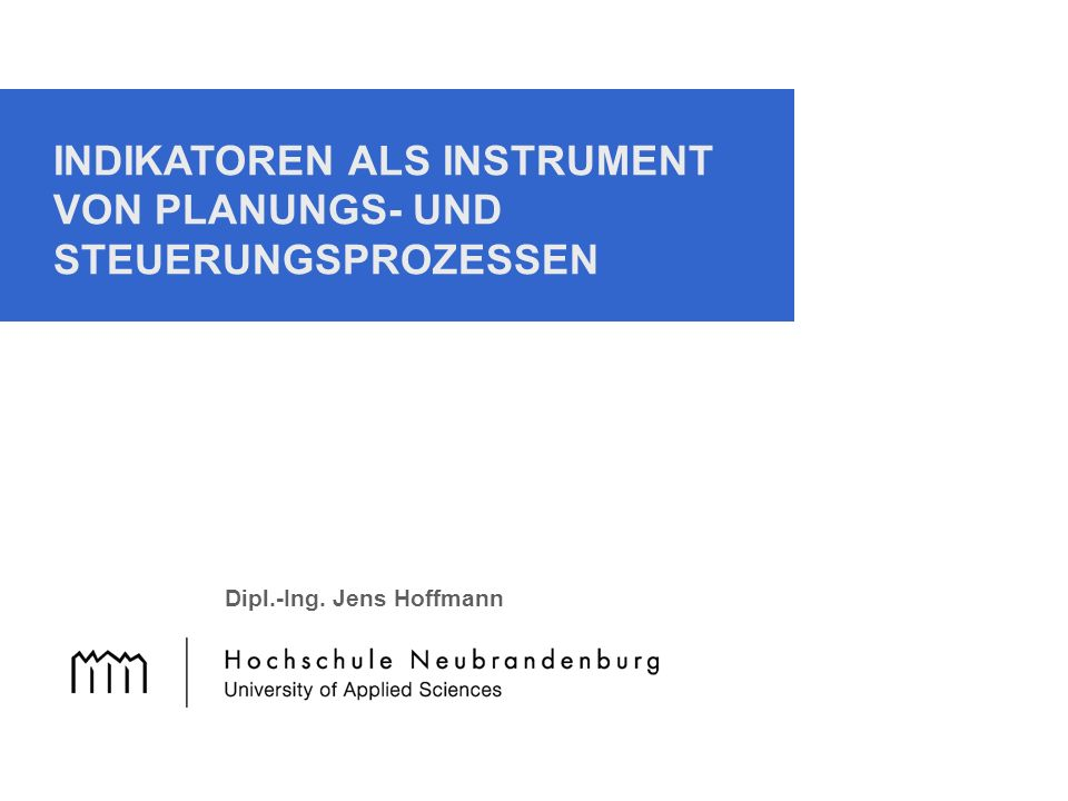 INDIKATOREN ALS INSTRUMENT VON PLANUNGS- UND STEUERUNGSPROZESSEN Dipl.-Ing. Jens Hoffmann