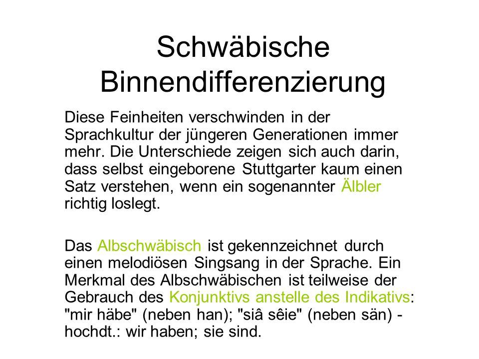 Schwäbische Binnendifferenzierung Diese Feinheiten verschwinden in der Sprachkultur der jüngeren Generationen immer mehr.