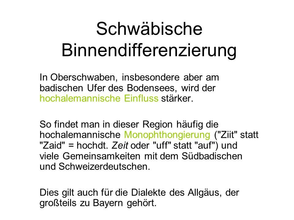 Schwäbische Binnendifferenzierung In Oberschwaben, insbesondere aber am badischen Ufer des Bodensees, wird der hochalemannische Einfluss stärker.