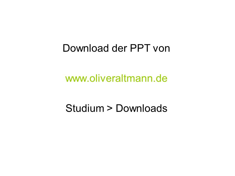 Download der PPT von www.oliveraltmann.de Studium > Downloads