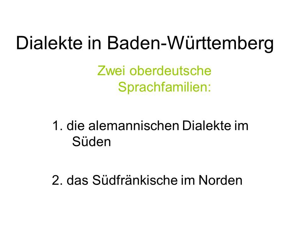 Dialekte in Baden-Württemberg Zwei oberdeutsche Sprachfamilien: 1.