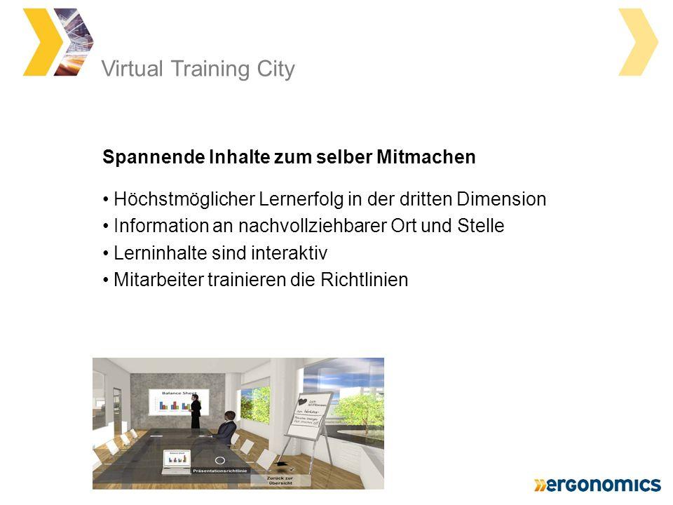 Virtual Training City Höchstmöglicher Lernerfolg in der dritten Dimension Information an nachvollziehbarer Ort und Stelle Lerninhalte sind interaktiv Mitarbeiter trainieren die Richtlinien Spannende Inhalte zum selber Mitmachen