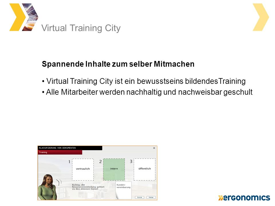 Virtual Training City Virtual Training City ist ein bewusstseins bildendesTraining Alle Mitarbeiter werden nachhaltig und nachweisbar geschult Spannende Inhalte zum selber Mitmachen