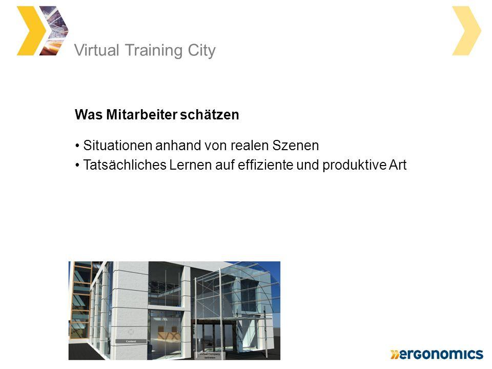 Virtual Training City Situationen anhand von realen Szenen Tatsächliches Lernen auf effiziente und produktive Art Was Mitarbeiter schätzen