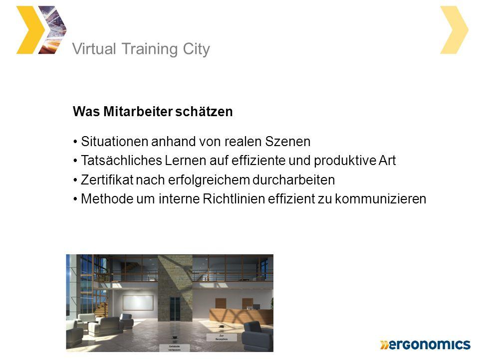 Virtual Training City Situationen anhand von realen Szenen Tatsächliches Lernen auf effiziente und produktive Art Zertifikat nach erfolgreichem durcharbeiten Methode um interne Richtlinien effizient zu kommunizieren Was Mitarbeiter schätzen