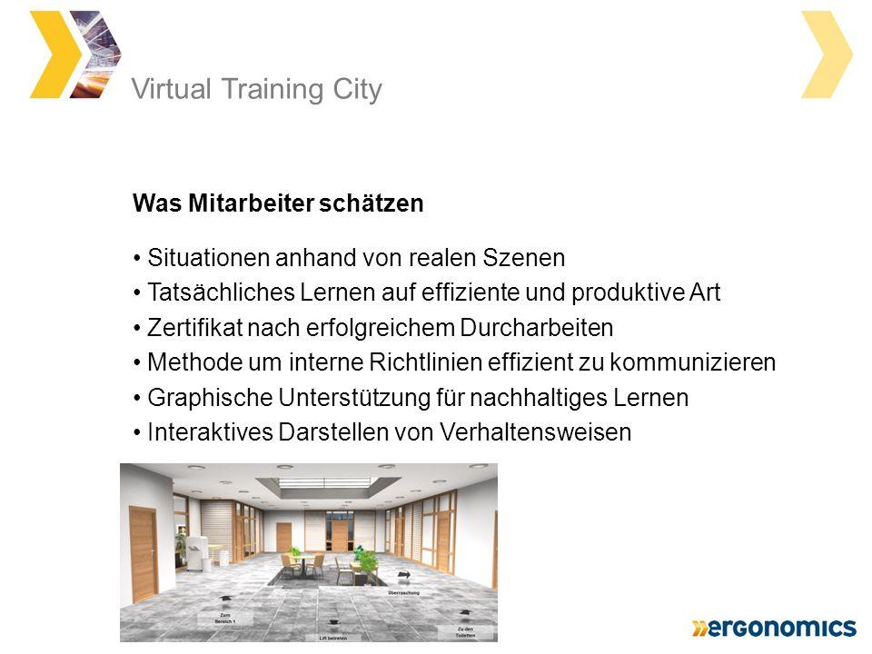 Virtual Training City Situationen anhand von realen Szenen Tatsächliches Lernen auf effiziente und produktive Art Zertifikat nach erfolgreichem Durcharbeiten Methode um interne Richtlinien effizient zu kommunizieren Graphische Unterstützung für nachhaltiges Lernen Interaktives Darstellen von Verhaltensweisen Was Mitarbeiter schätzen