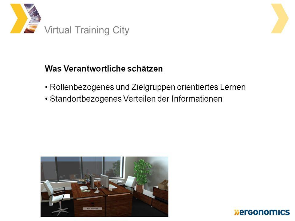Virtual Training City Rollenbezogenes und Zielgruppen orientiertes Lernen Standortbezogenes Verteilen der Informationen Was Verantwortliche schätzen