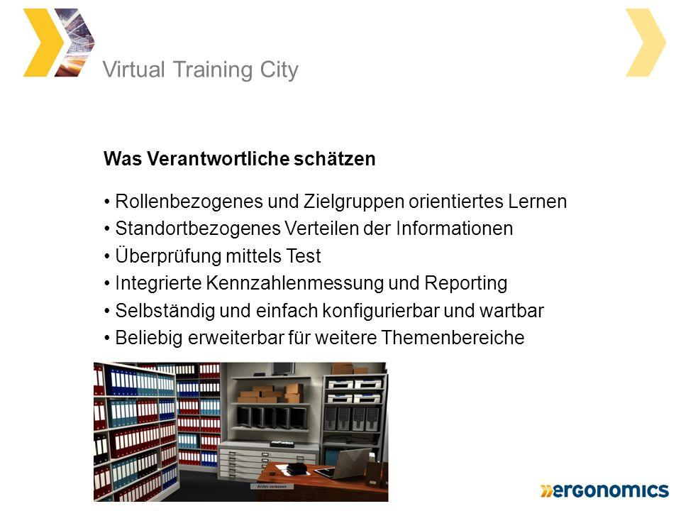 Virtual Training City Rollenbezogenes und Zielgruppen orientiertes Lernen Standortbezogenes Verteilen der Informationen Überprüfung mittels Test Integrierte Kennzahlenmessung und Reporting Selbständig und einfach konfigurierbar und wartbar Beliebig erweiterbar für weitere Themenbereiche Was Verantwortliche schätzen