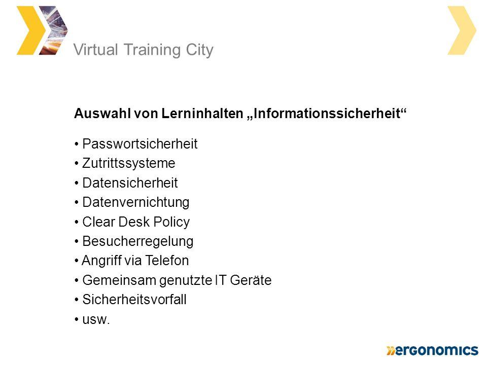 Virtual Training City Passwortsicherheit Zutrittssysteme Datensicherheit Datenvernichtung Clear Desk Policy Besucherregelung Angriff via Telefon Gemeinsam genutzte IT Geräte Sicherheitsvorfall usw.