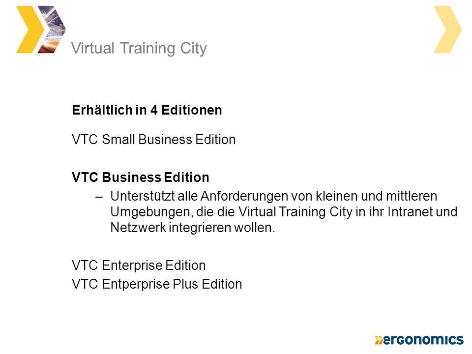 Virtual Training City VTC Small Business Edition VTC Business Edition –Unterstützt alle Anforderungen von kleinen und mittleren Umgebungen, die die Virtual Training City in ihr Intranet und Netzwerk integrieren wollen.