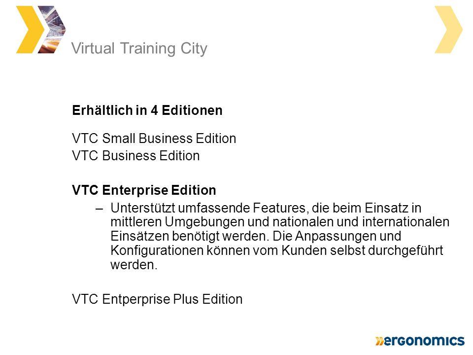 Virtual Training City VTC Small Business Edition VTC Business Edition VTC Enterprise Edition –Unterstützt umfassende Features, die beim Einsatz in mittleren Umgebungen und nationalen und internationalen Einsätzen benötigt werden.