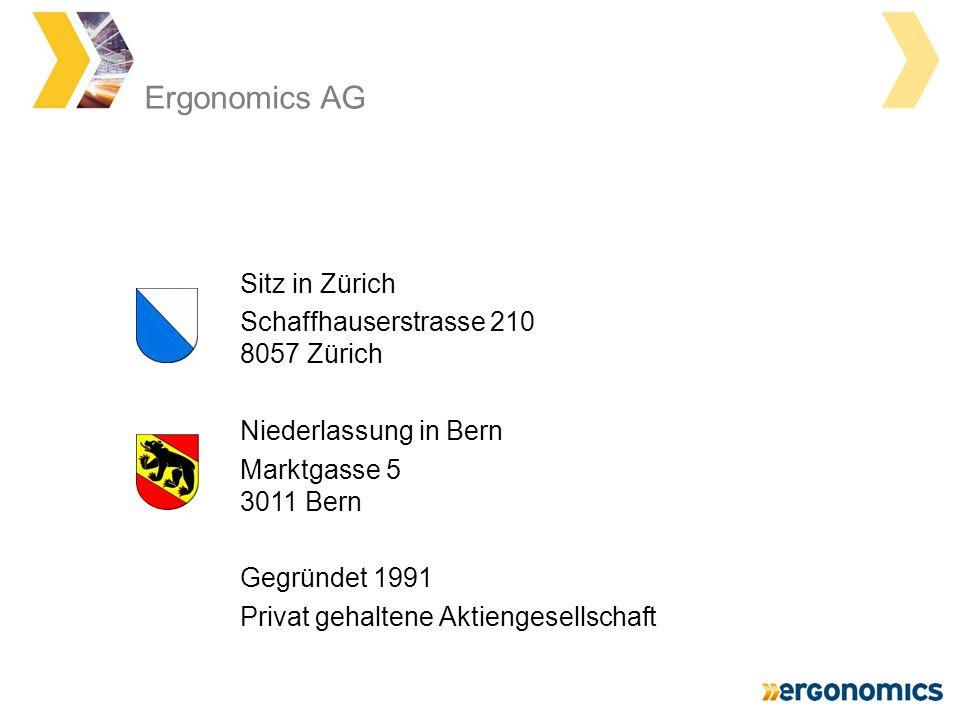 Ergonomics AG Sitz in Zürich Schaffhauserstrasse 210 8057 Zürich Niederlassung in Bern Marktgasse 5 3011 Bern Gegründet 1991 Privat gehaltene Aktiengesellschaft