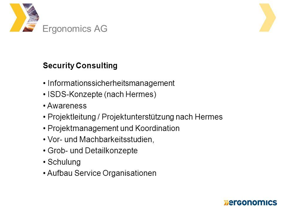 Ergonomics AG Informationssicherheitsmanagement ISDS-Konzepte (nach Hermes) Awareness Projektleitung / Projektunterstützung nach Hermes Projektmanagem
