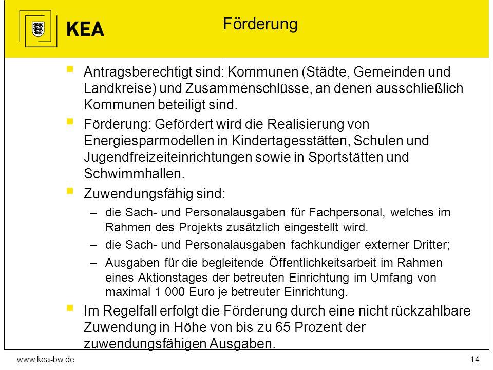 www.kea-bw.de Förderung  Antragsberechtigt sind: Kommunen (Städte, Gemeinden und Landkreise) und Zusammenschlüsse, an denen ausschließlich Kommunen beteiligt sind.