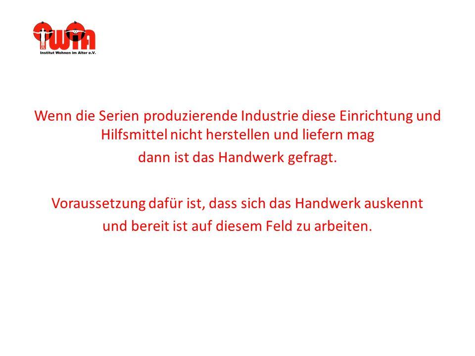 Wenn die Serien produzierende Industrie diese Einrichtung und Hilfsmittel nicht herstellen und liefern mag dann ist das Handwerk gefragt.